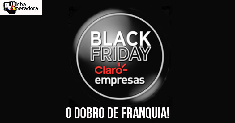 Black Friday: o dobro de franquia também para o Claro Empresas