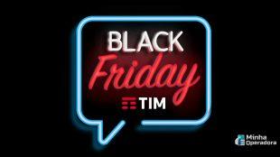 Black Friday: TIM tem plano com 40 GB por R$ 179,99