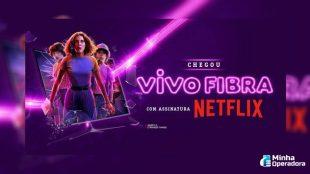 Vivo Fibra começa a vender pacotes com Netflix inclusa
